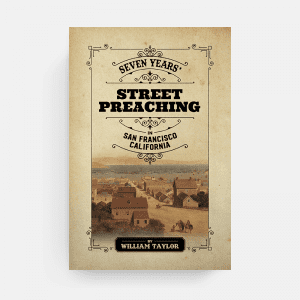 Street Evangelism, William Taylor, Seven Year's in San Francisco, eBook