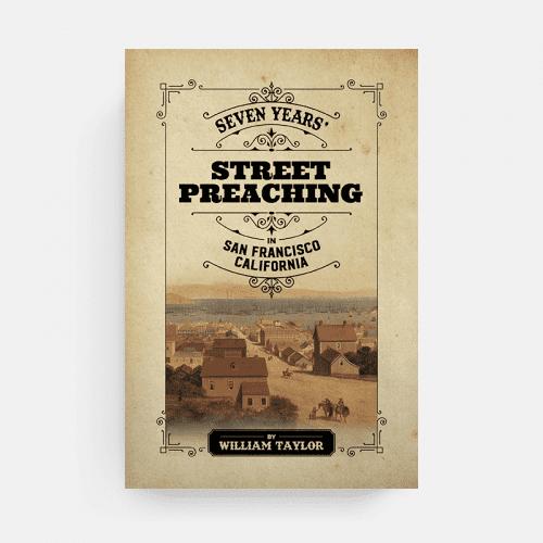 Street Evangelism, William Taylor, Seven Year's in San Francisco, eBook
